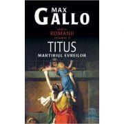 Titus. Martiriul evreilor ( ROMANII, vol. III )