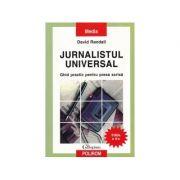 Jurnalistul universal. Ghid practic pentru presa scrisă