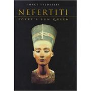 Nefertiti. Egypt's Sun Queen