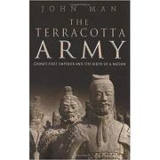 The Terracotta Army. China's First Emperor and the Birth of a Nation