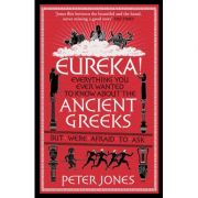 Eureka! Everything you ever wanted to know about the Ancient Greeks but were afraid to ask