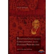 Byzantine Chant between Constantinopole and the Danubian Principalities