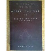 Despre eroicele avînturi ( Opere italiene, vol. VI )