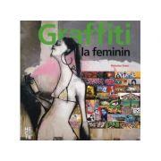 Graffiti la feminin. Graffiti și artă stradală de pe cinci continente