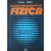 Elemente fundamentale de fizică ( Vol. II - Electricitatea, magnetismul )