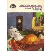 Elixirul de viață lungă ( Proză fantastică franceză, vol. I )