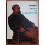 Amintiri despre Titu Maiorescu ( antologie )
