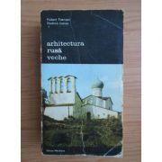 Arhitectura rusă veche ( vol. 1 )