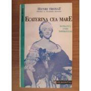 Ecaterina cea Mare. Romanul unei împărătese