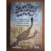 Sun Tzu era un biet mototol