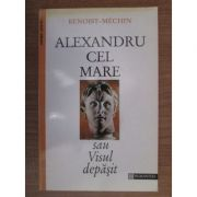 Alexandru cel Mare sau Visul depășit