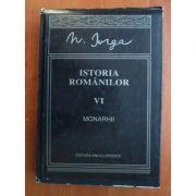Istoria românilor ( Monarhii - vol. VI )