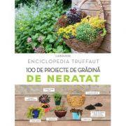 100 de proiecte de grădină de neratat ( Enciclopedia Truffaut )