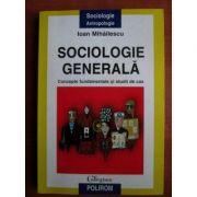 Sociologie generală. Concepte generale și studii de caz