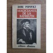 Magicianul de la Bayreuth. Viața lui Richard Wagner