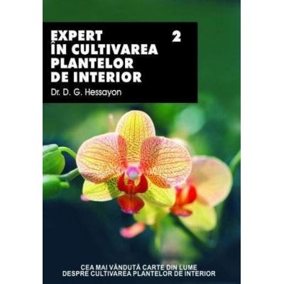 Expert în cultivarea plantelor de interior ( vol. 2 )