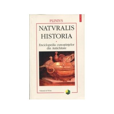 Naturalis Historia: Enciclopedia cunostintelor din Antichitate ( Vol. VI - Mineralogie si istoria artei )