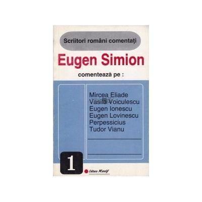 Eugen Simion comentează pe: Mircea Eliade, Vasile Voiculescu, Eugen Ionescu, Eugen Lovinescu, Perpessicius, Tudor Vianu