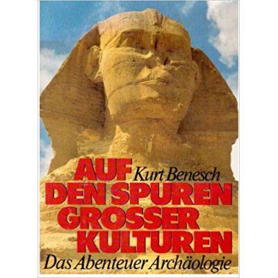 Auf den Spuren großer Kulturen. Das Abenteuer Archäologie