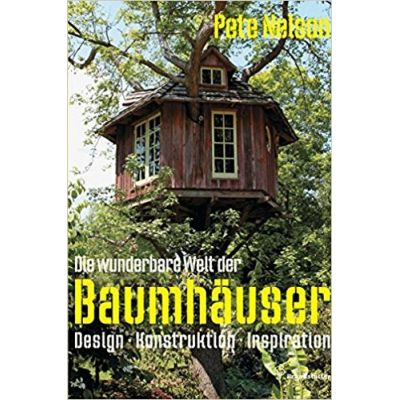 Die wunderbare Welt der Baumhauser. Design-Konstruction-Inspiration