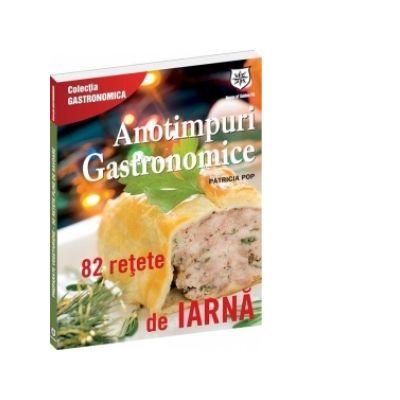 Anotimpuri gastronomice - 82 de rețete de iarnă