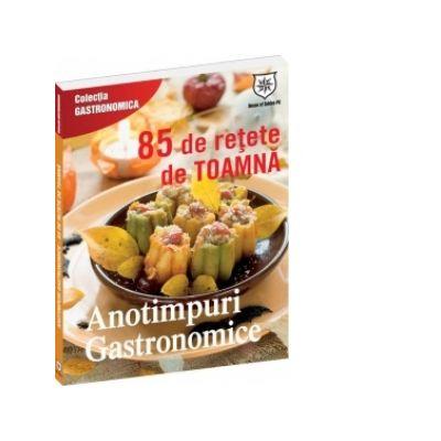 Anotimpuri gastronomice - 85 de rețete de toamnă