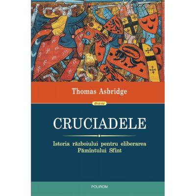 Cruciadele. Istoria războiului pentru eliberarea Pămîntului Sfînt