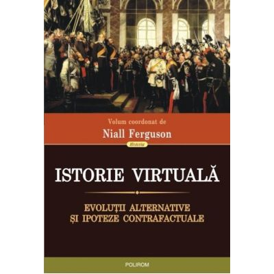 Istorie virtuală. Evoluții alternative și ipoteze contrafactuale