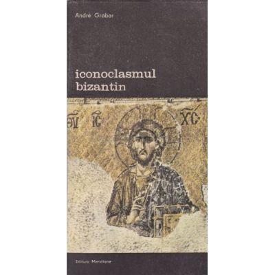 Iconoclasmul bizantin. Dosarul arheologic