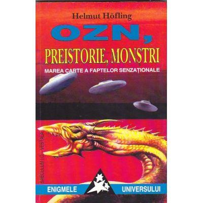 OZN, preistorie, monștri. Marea carte a faptelor senzaționale