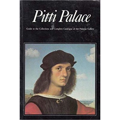 Pitti Palace - Guide to the Collections and Complete Catalogue of the Palatine Gallery