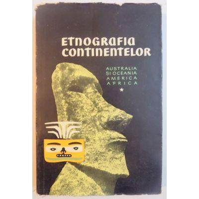 Etnografia continentelor. Studii de etnografie generală ( Vol. I - Date generale, Australia și Oceania, America, Africa )