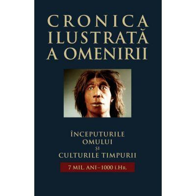 Începuturile omului și culturile timpurii ( CRONICA ILUSTRATĂ A OMENIRII, vol. I )