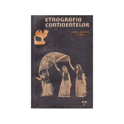 Etnografia continentelor. Studii de etnografie generală ( Vol. II, partea II - Partea asiatică a URSS )