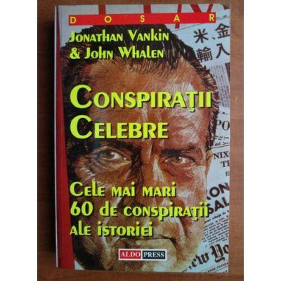 Conspirații celebre. Cele mai mari 60 de conspirații ale istoriei