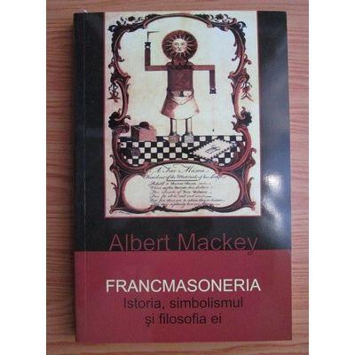 Francmasoneria. Istoria, simbolismul și filosofia ei