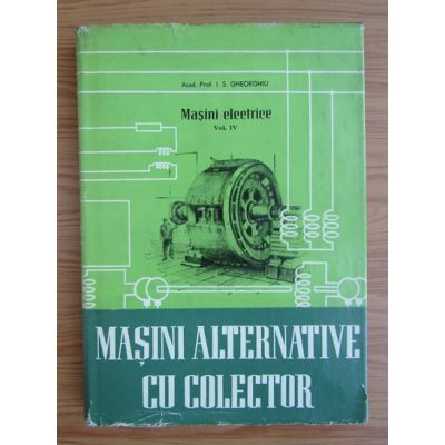 Mașini electrice ( Vol. IV - Mașini alternative cu colector )