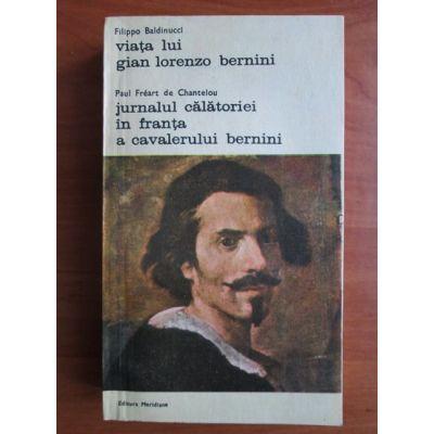 Viața lui Gian Lorenzo Bernini * Jurnalul călătoriei în Franța a cavalerului Bernini