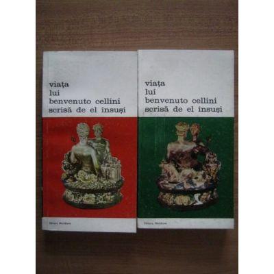 Viața lui Benvenuto Cellini scrisă de el însuși ( 2 vol. )