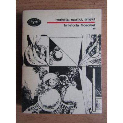 Materia, spațiul, timpul în istoria filosofiei ( vol. 1 )