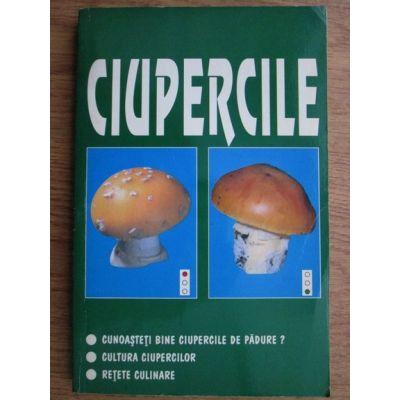 Ciupercile. Recunoaștere, cultură, rețete culinare
