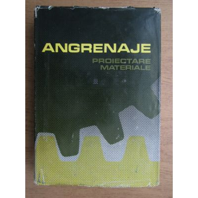 Angrenaje. Proiectare, materiale