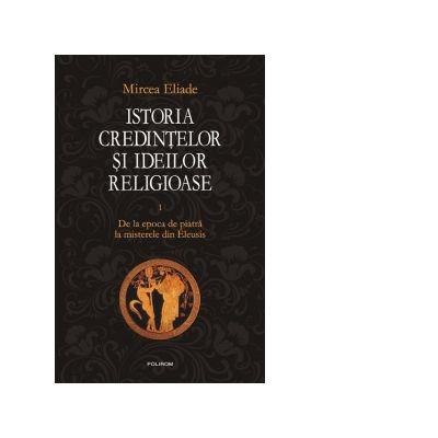 Istoria credințelor și ideilor religioase ( Vol. 1 - De la epoca de piatră la misterele din Eleusis )