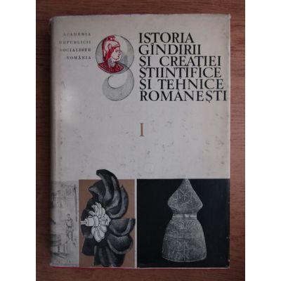 Istoria gîndirii și creației științifice și tehnice românești ( vol. 1 )