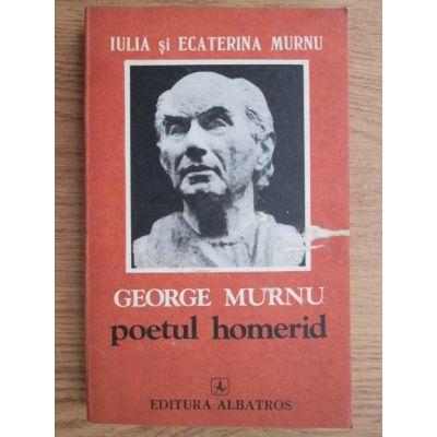 George Murnu, poetul homerid