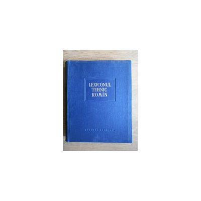 Lexiconul tehnic romîn ( vol. 1 )